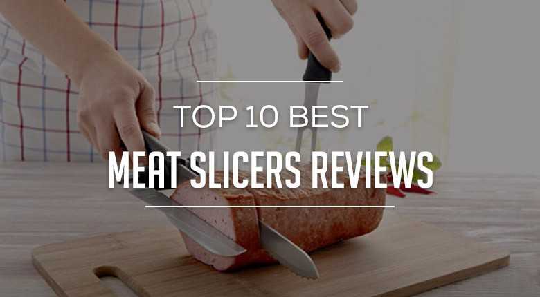Top 5 Best Meat Slicers Reviews And Ratings